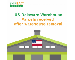 US Delaware Warehouse 【Parcels received after warehouse removal】